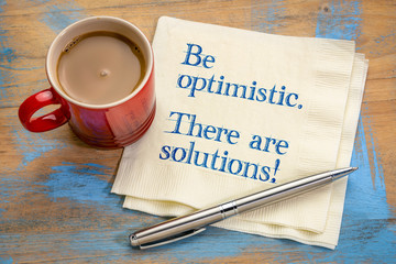 Be optimistic. There are solutions.