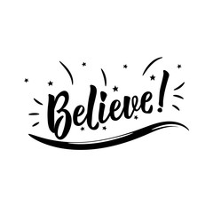 Believe. Positive printable sign. Lettering. calligraphy vector illustration.