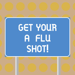 Word writing text Get Your A Flu Shot. Business concept for Have a vaccination for avoiding being sick immunization Blank Rectangular Outdoor Color Signpost photo with Two leg and Outline