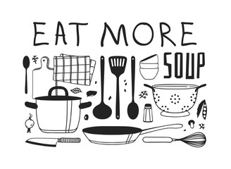 Hand drawn illustration cooking tools, dishes, food and quote. Creative ink art work. Actual vector drawing. Kitchen set and text EAT MORE SOUP