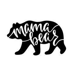 Mama bear. Inspirational quote with bear silhouette. Hand writing calligraphy phrase.