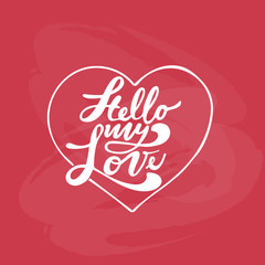 Hello my Love. Valentines day greeting card with calligraphy. Handwritten modern brush lettering