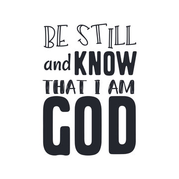 "Christian Vector Biblical Calligraphy style Typography design with elegant swashes & hand-drawn textures & accents from Psalms, ""Be Still and Know that I am God"" on white background"