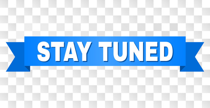STAY TUNED text on a ribbon. Designed with white title and blue tape. Vector banner with STAY TUNED tag on a transparent background.