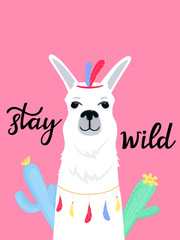 Funny llama with Indian feathers on his head. Stay wild hand drawn lettering. Flowering cacti. Vertical banner for printing on t-shirt, for nursery