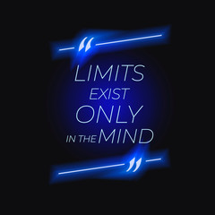 Vector Motivation Quote, Neon Shining Blue Frame Isolated, Limits Exist Only in the Mind.