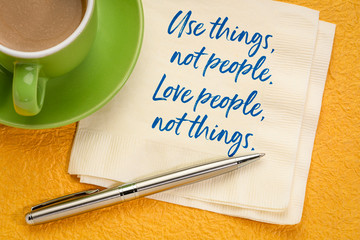 Use things, not people.