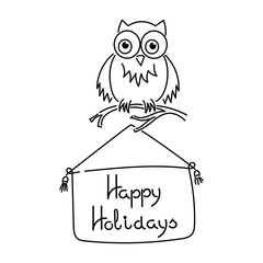 "Cute owl on a branch, the inscription on the sign ""happy holidays"". Hand drawing vector illustration. Outline"