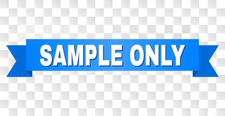 SAMPLE ONLY text on a ribbon. Designed with white title and blue stripe. Vector banner with SAMPLE ONLY tag on a transparent background. Wall mural