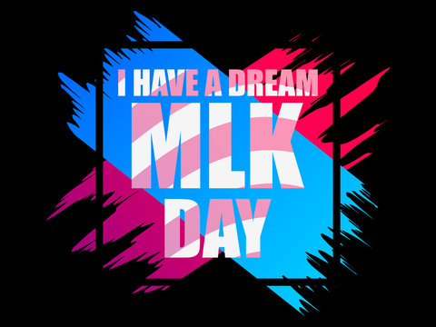 Martin Luther King day. I have a dream. Greeting card with ink painting grunge style. MLK day. Vector illustration