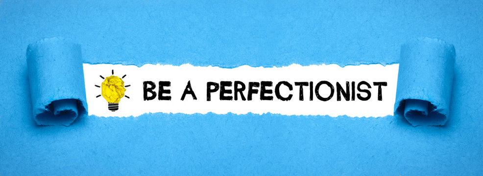 Be a Perfectionist