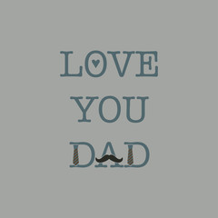 Father's Day Love You Dad Typography - Love You Dad typography incorporating mustache, neckties, and heart isolated on solid background