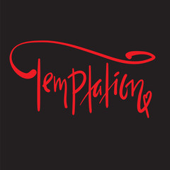 Temptation - simple motivational quote. Hand drawn beautiful lettering. Print for inspirational poster, t-shirt, bag, cups, card, flyer, sticker, badge. Elegant calligraphy sign