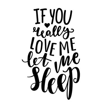 Vector print with funny romantic quote - if you really love me let me sleep. Typography poster with lettering text