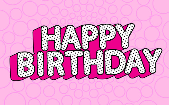 Happy birthday banner text with hot pink shadow themed party LOL doll surprise. Picture for birth invite card. Cute  vector illustration in modern love style. Black and white dots - 3D letters design