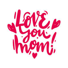 Love you mom phrase. Hand drawn Mother's Day background. Vector lettering.