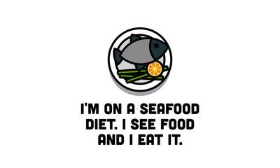 I'm on a seafood diet I see food and I eat it funny fish quote poster design