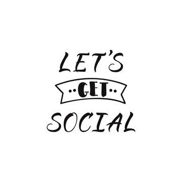 Lets get social. lettering. calligraphy vector illustration