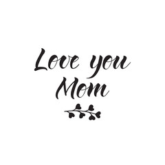 Love you mom. lettering phrase for photo overlays, greeting card or t-shirt print, poster design
