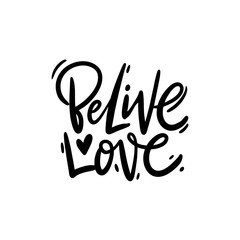 Believe love. Valentine's Day calligraphy phrases. Hand drawn vector lettering.