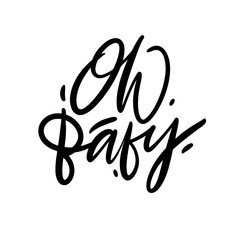 Oh, Baby hand drawn vector lettering. Isolated on white background.