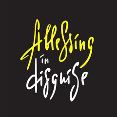 A blessing in disguise - simple inspire and motivational quote. English idiom, lettering. Youth slang. Print for inspirational poster, t-shirt, bag, cups, card, flyer, sticker, badge. Calligraphy sign