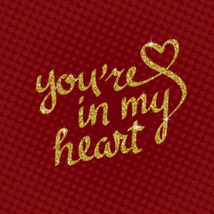 You're in my heart golden glittering lettering on red background with hearts. Greeting card template for Valentine's day.