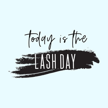 Today is the lash day inspirational quote. Creative fashion cosmetic typography poster.