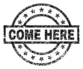COME HERE stamp seal watermark with distress style. Designed with rectangle, circles and stars. Black vector rubber print of COME HERE tag with dust texture.