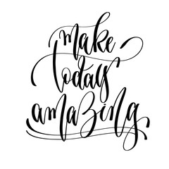 make today amazing - hand lettering text positive quote