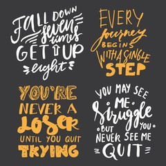 Fall down seven times, get up eight. You may see me struggle, but you never see me quit. You're never a loser, until you stop trying. Hand lettering motivation quotes