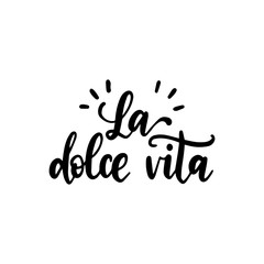 La Dolce Vita translated from Italian The Sweet Life handwritten phrase on white background. Vector inspirational quote.