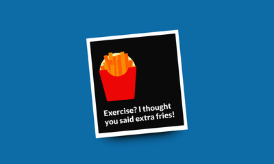 Exercise? I thought you said extra fries quote poster design