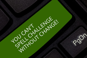 Conceptual hand writing showing You Can T Spell Challenge Without Change. Business photo showcasing Make changes to accomplish goals Keyboard key Intention to create computer message idea