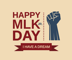 Happy Mlk Jr. day poster. Martin Luther King day background with fist. I have a dream. Vector illustration.