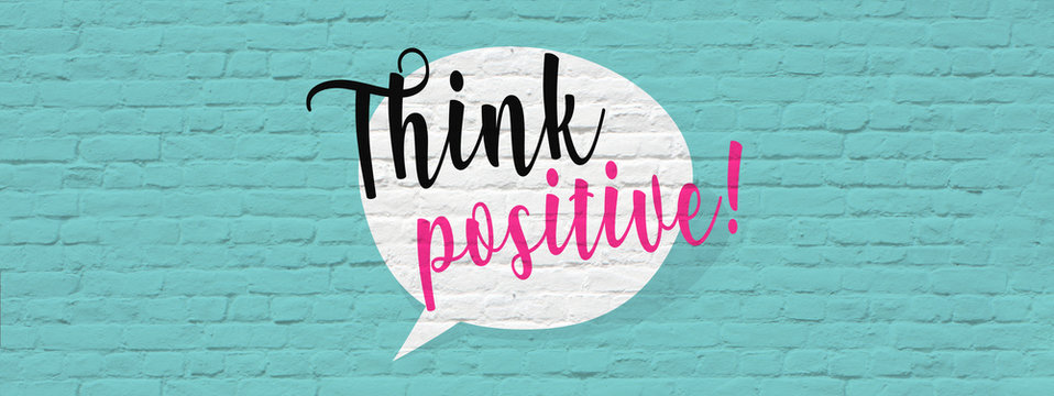 Think positive !