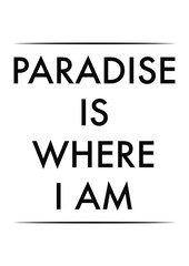 Lettering quotes motivation for life and happiness. Calligraphy Inspirational quote. Life motivational quote design. For postcard poster graphic design. Paradise is where i am quote in vector.
