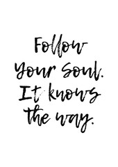 Lettering quotes motivation for life and happiness. Calligraphy Inspirational quote. Life motivational quote design. Follow your soul.It knows the way quote in vector.