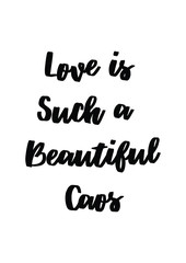Lettering quotes motivation for life and happiness. Calligraphy Inspirational quote. Life motivational quote design. For postcard poster graphic design. Love is such a beautiful caos quote in vector.