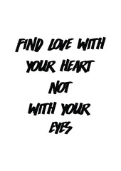 Lettering quotes motivation for life and happiness. Calligraphy Inspirational quote. Life motivational quote design. Find love with your heart, not with your eyes quote in vector.
