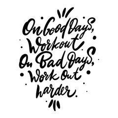 On good days work out On bad days wotk out harder hand drawn vector lettering. Design for invitations, greeting cards, quotes, blogs. Isolated on white background.