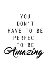 You don't have to be perfect to be amazing quote print in vector.Lettering quotes motivation for life and happiness.