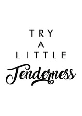 Try a little tenderness quote print in vector.Lettering quotes motivation for life and happiness.