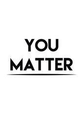 You matter quote print in vector.Lettering quotes motivation for life and happiness.