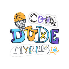 Vector Illustration for basketball, grunge, sketch. Cool dude, my rules slogan. Print design for children's T-shirts. Typographic print poster.