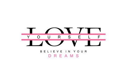 Love yourself and believe in your dreams inspirational motivational text. Typography slogan for t shirt printing, slogan tees, fashion prints, posters, cards, stickers