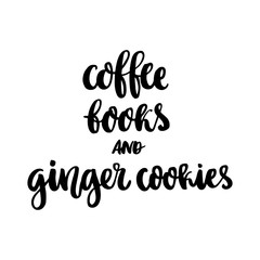 The handdrawing inscription: Сoffee books and ginger cookies, on a white background. It can be used for card, menu, mug, poster, t-shirts, phone case etc.