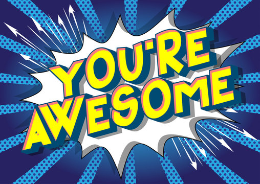 You're Awesome - Vector illustrated comic book style phrase on abstract background.