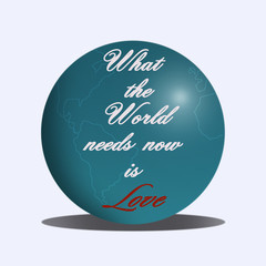 What the world needs now is love; Inspirational quote.