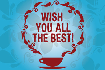 Writing note showing Wish You All The Best. Business photo showcasing Special wishes have a good fortune lucky life Cup and Saucer with Paisley Design on Blank Watermarked Space